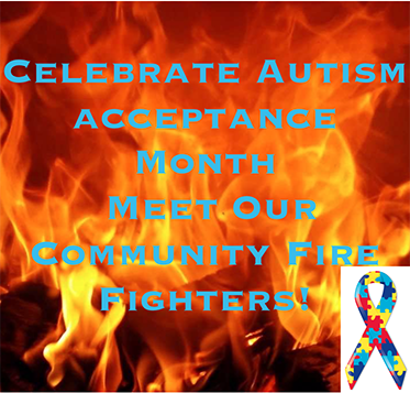 Celebrate Autism Acceptance Month Meet Our Community Fire Fighters