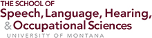 The School of Speech, Language, Hearing, & Occupational Sciences University of Montana